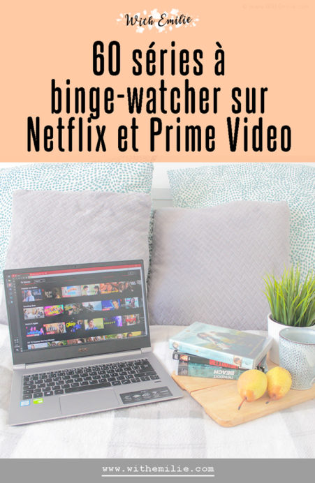 60 séries à binge watcher sur Netflix ou Amazon Prime Video - WithEmilieBlog