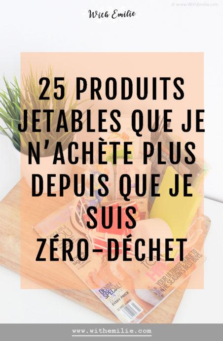 25 produits jetables que je n'achète plus depuis que je suis zéro-déchet- WithEmilieBlog Pinterest