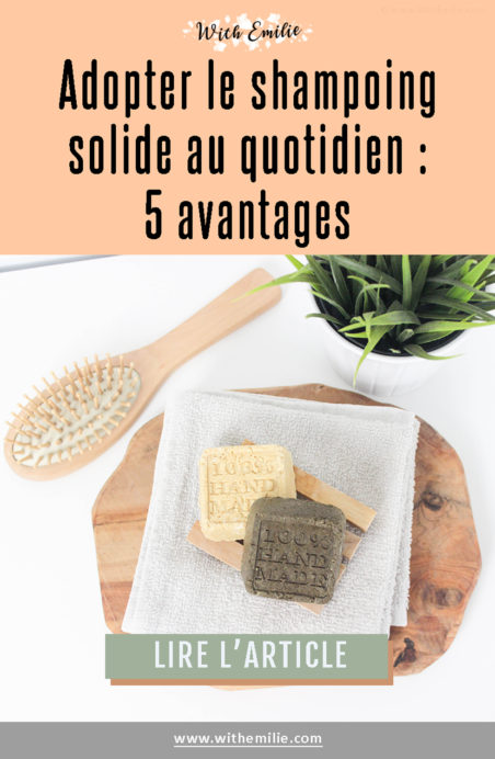 5 raisons d'adopter le shampoing solide - WithEmilieBlog Pinterest